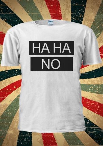 Ha ha no haha Blogger Tumblr fashion t shirt hommes femmes unisexe 1179