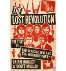 The Lost Revolution: The Story of the Official IRA and the Workers' Party by Brian Hanley, Scott Millar (Paperback, 2010)
