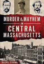 True Crime: Murder and Mayhem in Central Massachusetts by Rachel Faugno...