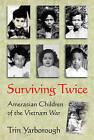 Surviving Twice: Amerasian Children of the Vietnam War by Trin Yarborough (Paperback, 2006)