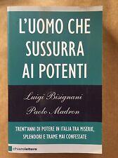L'UOMO CHE SUSSURRA AI POTENTI - Luigi Bisignani, Paolo Madron - Chiarelettere