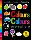 Colours Colours Everywhere: A Rainbow Book of Learning by Little Tiger Press Group (Novelty book, 2016)