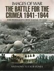 The Battle for the Crimea 1941 - 1944: Rare Photographs from Wartime Archives by Anthony Tucker-Jones (Paperback, 2016)