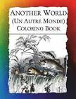 Another World (Un Autre Monde) Coloring Book: Illustrations from J J Grandville's 1844 Surrealist Classic by Frankie Bow (Paperback / softback, 2016)