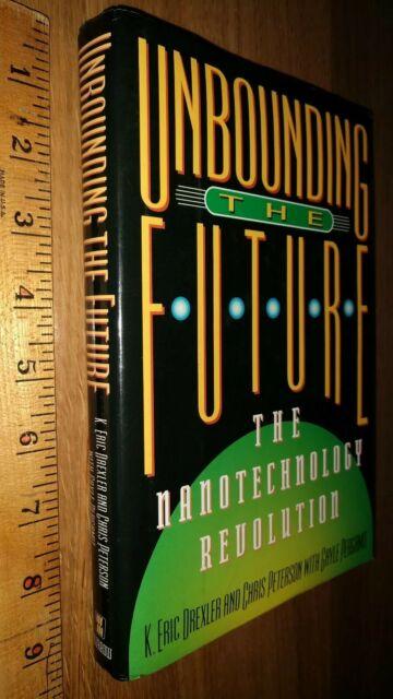 Unbounding the Future The Nanotechnology Revolution K. Eric Drexler 1991 HC/DJ