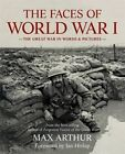The Faces of World War I: The Great War in Words & Pictures by Max Arthur (Paperback, 2014)