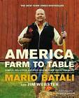 America - Farm to Table: Simple, Delicious Recipes Celebrating Local Farmers by Mario Batali (Hardback, 2014)