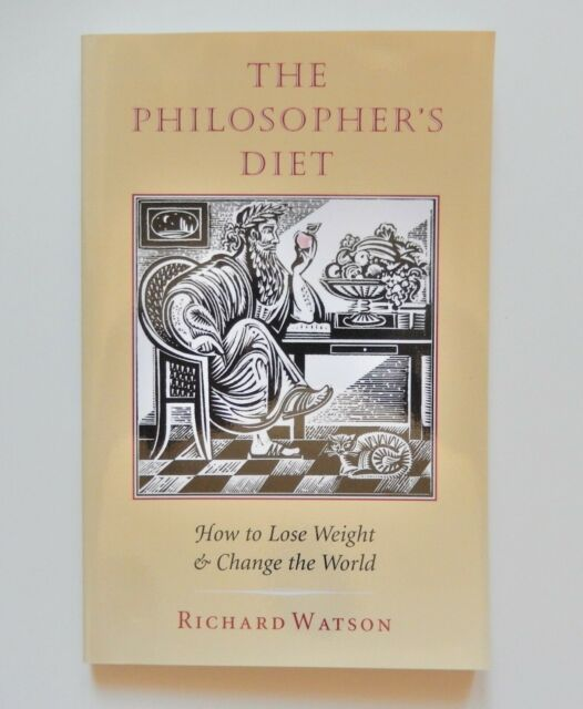 Philosophers Diet : How to Lose Weight and Change the World by Richard Watson