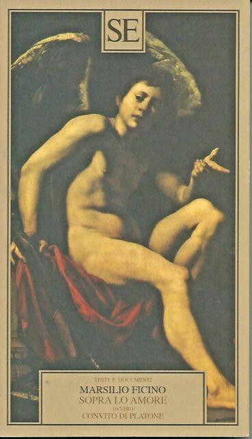 Marsilio Ficino - Sopra lo amore ovvero Convito di Platone - SE