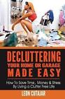 Decluttering Your Home or Garage Made Easy 9781499555387 Paperback