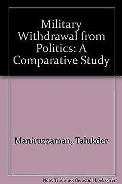 Military Withdrawal from Politics : A Comparative Study Talukder Maniruzzaman