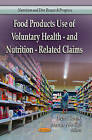Food Products Use of Voluntary Health- & Nutrition-Related Claims by Nova Science Publishers Inc (Paperback, 2013)