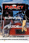 Piracy Survival Guide: A Cruisers Guide to Dealing with Piracy by Capt Michael R Pierce (Paperback / softback, 2011)