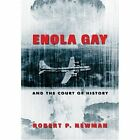 Enola Gay and the Court of History by Robert P. Newman (Paperback, 2004)
