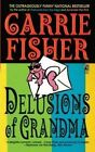 Delusions of Grandma by Carrie Fisher (Paperback / softback, 2015)