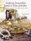 Making Beautiful Bead and Wire Jewelry by Linda Jones (2010, Paperback)