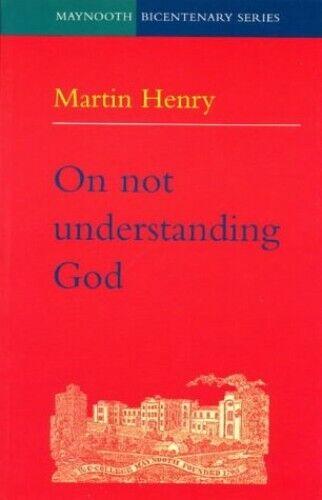 On Not Understanding God (Maynooth bicentenary ser... by Henry, Martin Paperback