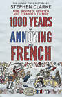 1000 Years of Annoying the French by Stephen Clarke (Paperback, 2011)