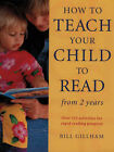 How to Teach Your Child to Read from Two Years: Over 125 Activities for Rapid Reading Progress by Bill Gillham (Paperback, 1998)