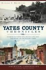 Yates County Chronicles: Stories from Penn Yan, Keuka Lake and the Heart of the Finger Lakes by Richard S MacAlpine (Paperback / softback, 2014)