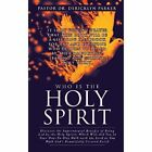 Who Is the Holy Spirit by Pastor Dr Dericklyn Parker (Hardback, 2013)