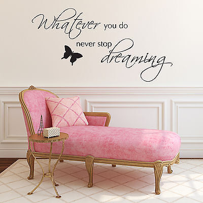 Whatever You Do Never Stop Dreaming- Wall Sticker Art Decal Quote Vinyl Transfer