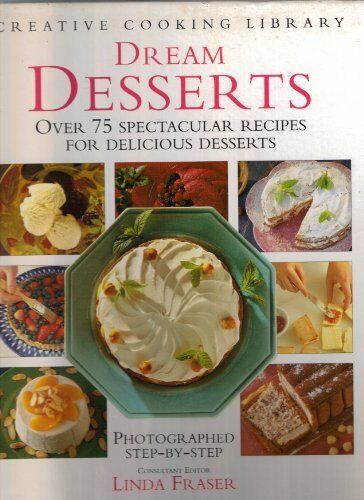 Dream Desserts: Over 75 Spectacular Recipes for Delicious Desserts (Creative Co