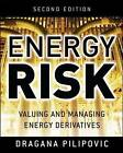 Energy Risk: Valuing and Managing Energy Derivatives by Dragana Pilipovic (Hardback, 2007)