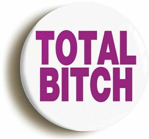 TOTAL-BITCH-FUNNY-BADGE-BUTTON-PIN-Size-is-1inch-25mm-diameter