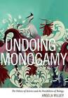 Undoing Monogamy: The Politics of Science and the Possibilities of Biology by Angela Willey (Paperback, 2016)