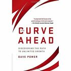 The Curve Ahead: Discovering the Path to Unlimited Growth by D. Power (Hardback, 2014)