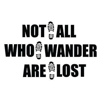 Life is Good - Not All Who Wander Are Lost Sticker / Decal