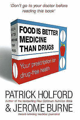 1 of 1 - Burne, Jerome, Holford, Patrick, Food Is Better Medicine Than Drugs: Your Prescr