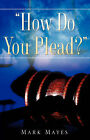 How Do You Plead? by Mark Mayes (Paperback / softback, 2007)