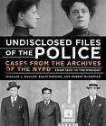 The Undisclosed Files of the Police: Cases from the Archives of the NYPD from 1831 to the Present by Philip Messing, Robert Mladinich, Bernard J. Whalen (Hardback, 2016)