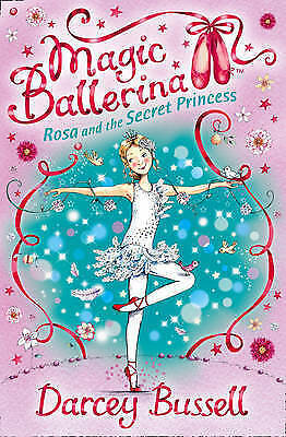 Rosa and the Secret Princess (Magic Ballerina, Book 7), Bussell, Darcey, Very Go