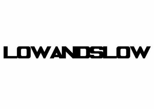 Low And Slow Vinyl Decal Sticker JDM Euro Car Truck BLACK Slammed Lowered