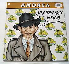 ANDREA..............LIKE HUMPHREY BOGART.............LP