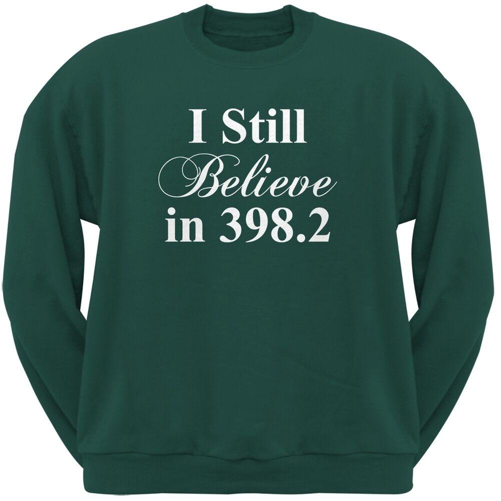 I Still Believe in 398.2 Forest Grün Adult Sweatshirt