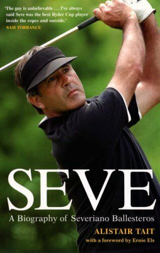 Seve: A Biography of Severiano Ballesteros By Alistair Tait. 9780753511336