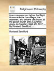 A Sermon Preached Before the Right Honourable the Lord-Mayor, the Aldermen, and Citizens of London, at the Parish Church of St. Laurence Jewry, on Tuesday, Sept. 29, 1747, ... by Rowland Sandiford, ... by Rowland Sandiford (Paperback / softback, 2010)