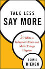 Talk Less, Say More: Three Habits to Influence Others and Make Things Happen by Connie Dieken (Hardback, 2009)