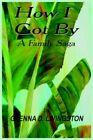How I Got by a Family Saga Glenna D. Livingston