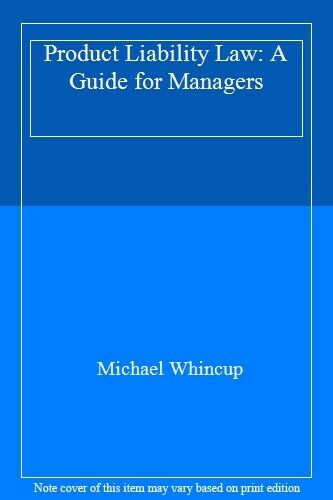Product Liability Law: A Guide for Managers,Michael Whincup