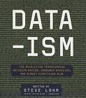 Data-Ism: The Revolution Transforming Decision Making, Consumer Behavior, and Almost Everything Else by Steve Lohr (CD-Audio, 2015)