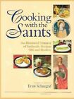Cooking with the Saints: An Illustrated Treasury of Authentic Recipes Old and Modern by Ernst Schuegraf (Hardback, 2001)