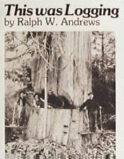 This Was Logging : Drama in the Northwest Timber Country by Ralph W. Andrews (1997, Paperback, Reprint)
