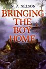 Bringing The Boy Home 9780060886981 by N a Nelson Hardback