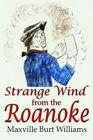 Strange Wind From The Roanoke 9781410765451 by Maxville Burt Williams Paperback