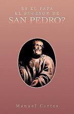 Es el Papa el Sucesor de San Pedro? by Manuel Cortes (2011, Paperback)